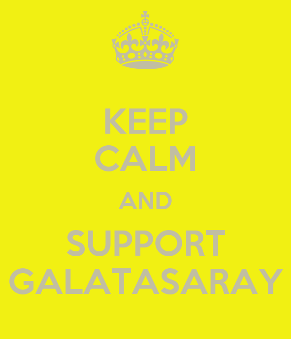 KEEP CALM AND SUPPORT GALATASARAY