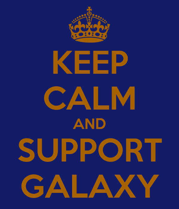 KEEP CALM AND SUPPORT GALAXY