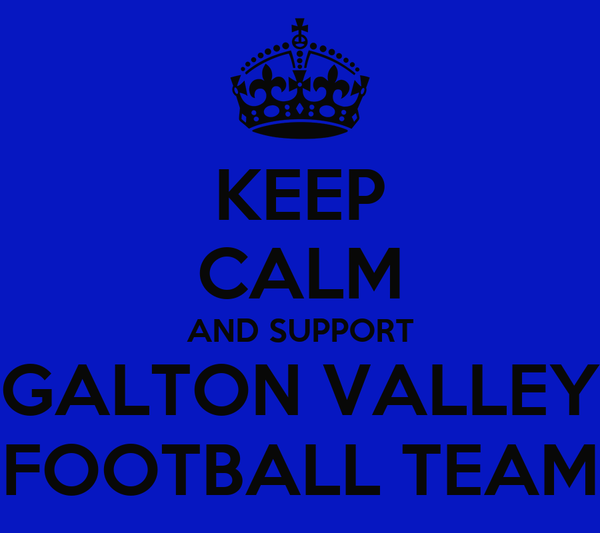 KEEP CALM AND SUPPORT GALTON VALLEY FOOTBALL TEAM