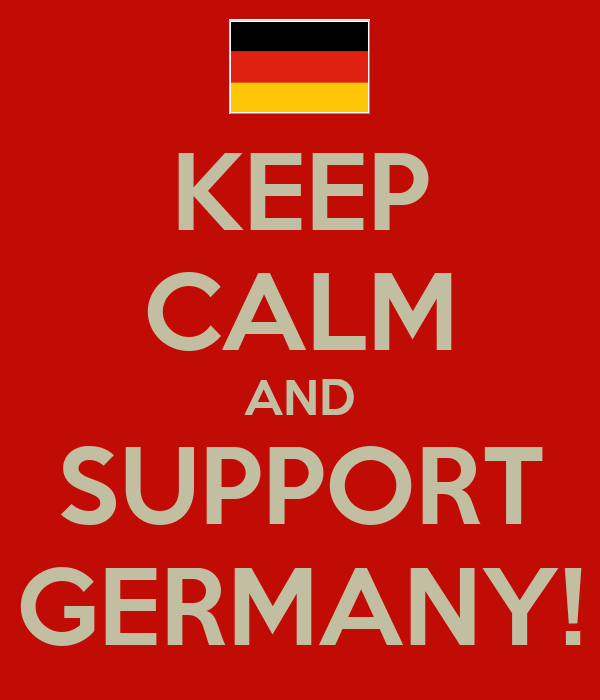 KEEP CALM AND SUPPORT GERMANY!