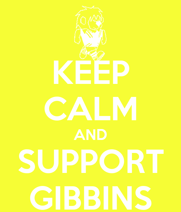 KEEP CALM AND SUPPORT GIBBINS