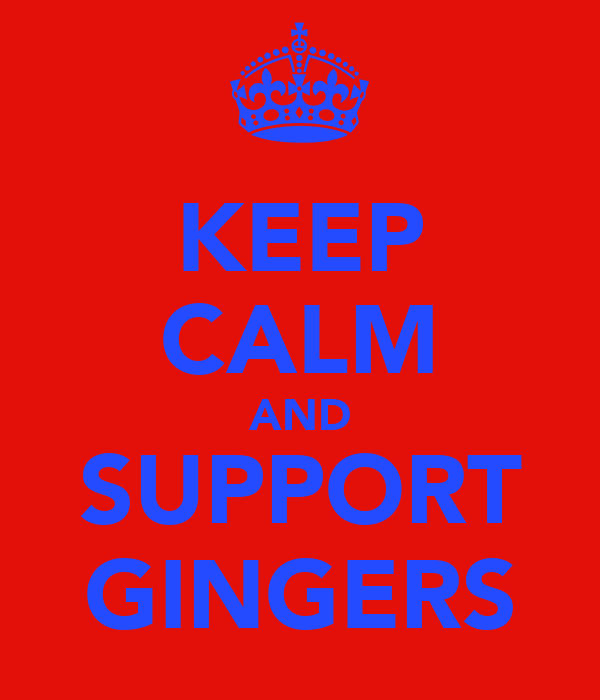 KEEP CALM AND SUPPORT GINGERS
