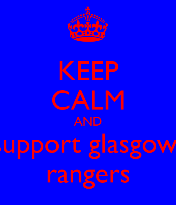 KEEP CALM AND support glasgow  rangers