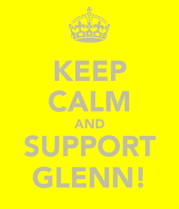 KEEP CALM AND SUPPORT GLENN!