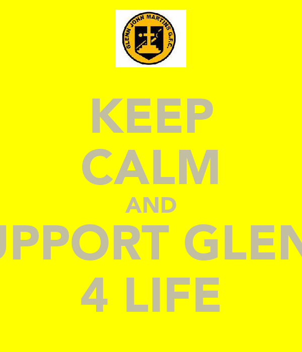 KEEP CALM AND SUPPORT GLENN 4 LIFE