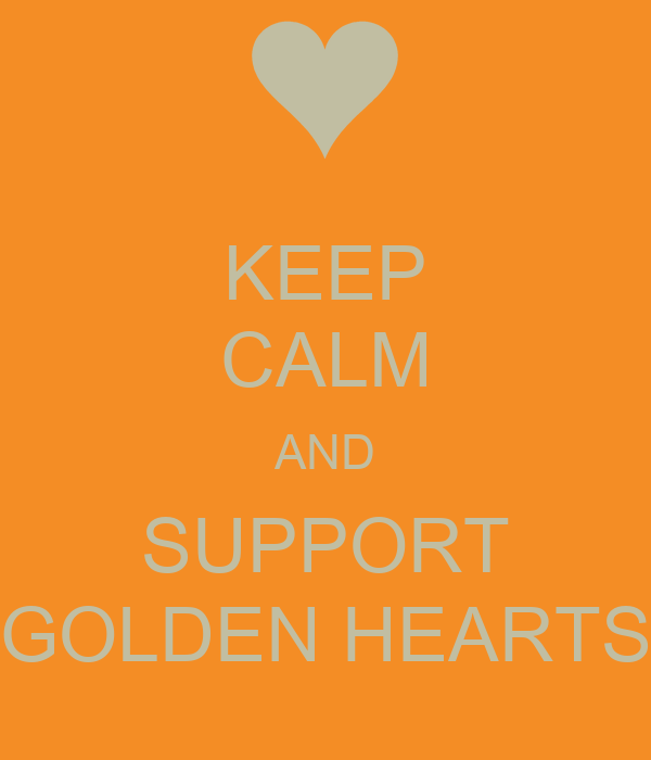 KEEP CALM AND SUPPORT GOLDEN HEARTS