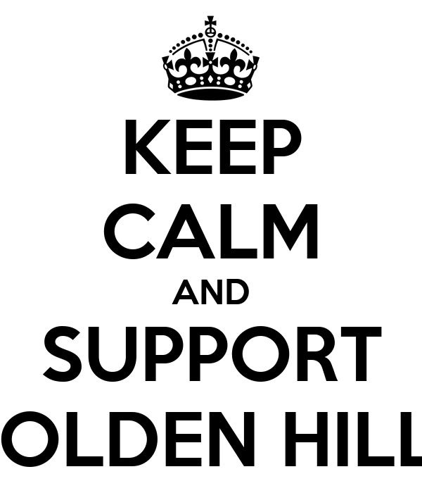 KEEP CALM AND SUPPORT GOLDEN HILLS