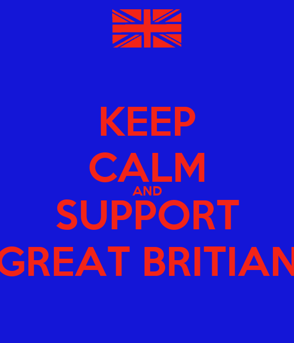 KEEP CALM AND SUPPORT GREAT BRITIAN