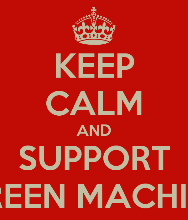 KEEP CALM AND  SUPPORT  GREEN MACHINE