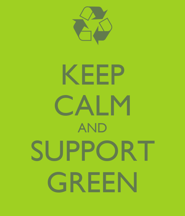 KEEP CALM AND SUPPORT GREEN