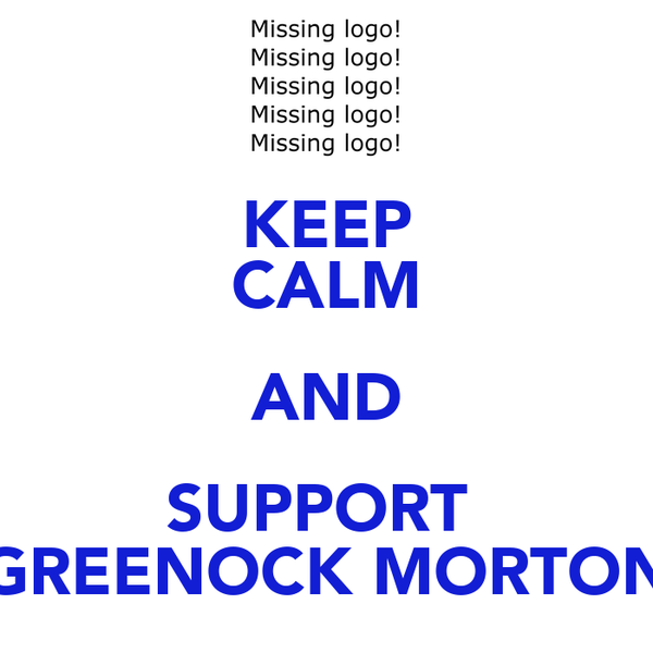 KEEP CALM AND SUPPORT  GREENOCK MORTON