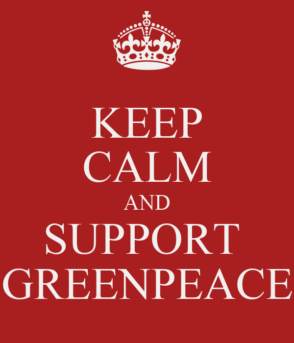 KEEP CALM AND SUPPORT  GREENPEACE
