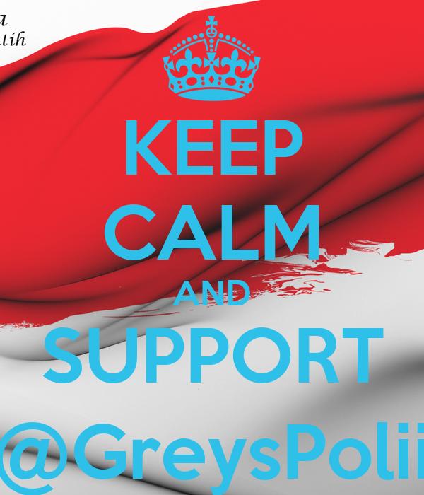 KEEP CALM AND SUPPORT @GreysPolii