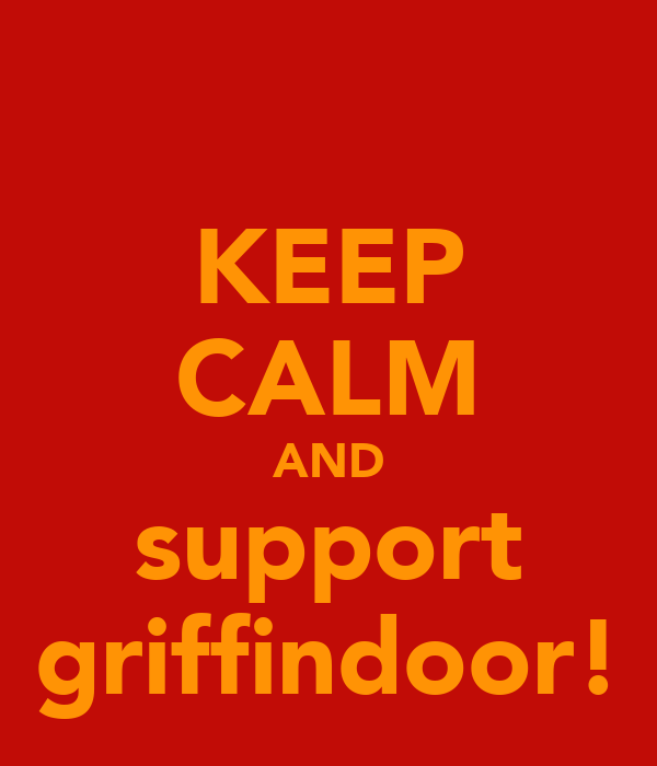 KEEP CALM AND support griffindoor!