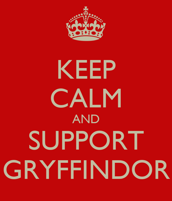 KEEP CALM AND SUPPORT GRYFFINDOR