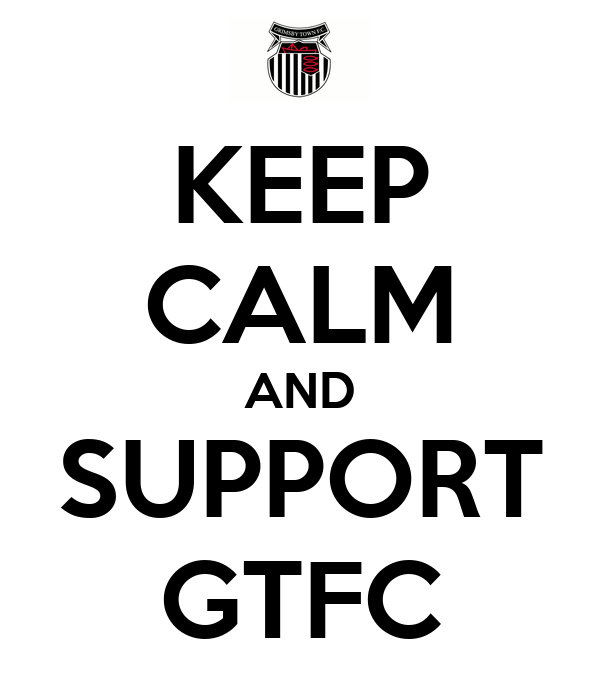 KEEP CALM AND SUPPORT GTFC