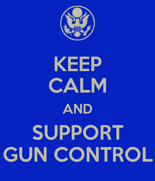 KEEP CALM AND SUPPORT GUN CONTROL