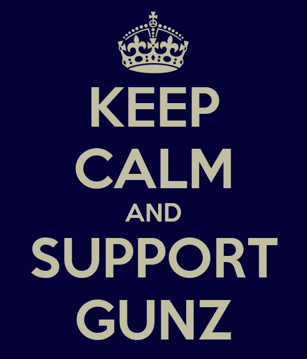 KEEP CALM AND SUPPORT GUNZ