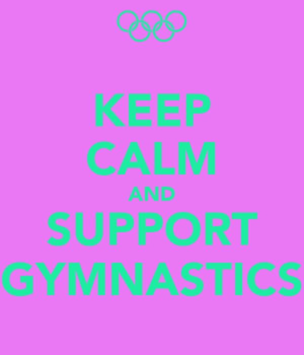 KEEP CALM AND SUPPORT GYMNASTICS