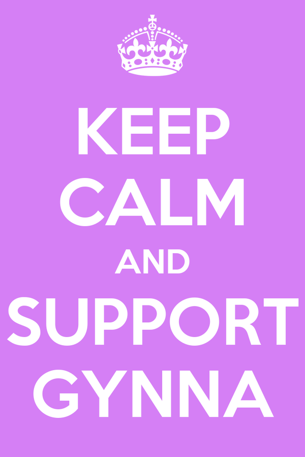 KEEP CALM AND SUPPORT GYNNA