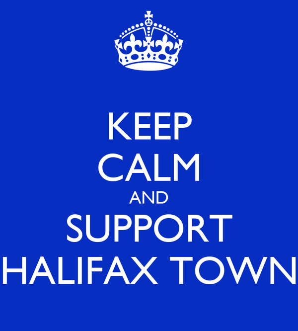 KEEP CALM AND SUPPORT HALIFAX TOWN