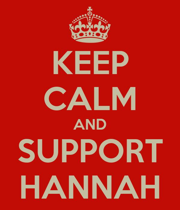 KEEP CALM AND SUPPORT HANNAH