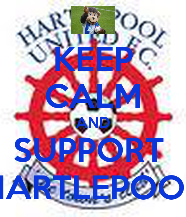 KEEP CALM AND SUPPORT  HARTLEPOOL