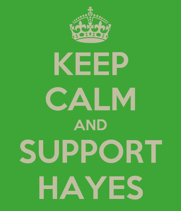KEEP CALM AND SUPPORT HAYES