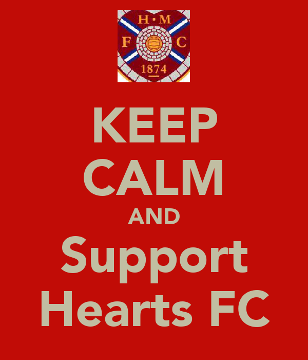 KEEP CALM AND Support Hearts FC