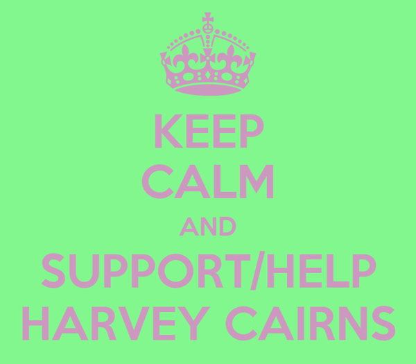 KEEP CALM AND SUPPORT/HELP HARVEY CAIRNS