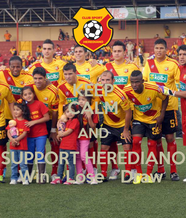 KEEP CALM AND SUPPORT HEREDIANO Win - Lose - Draw
