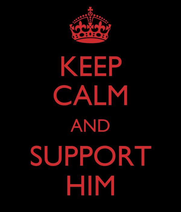 KEEP CALM AND SUPPORT HIM