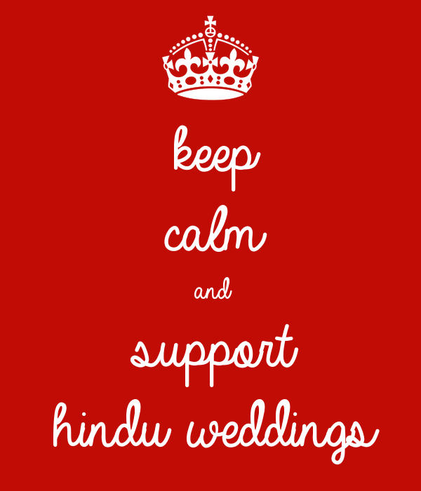 keep calm  and  support hindu weddings