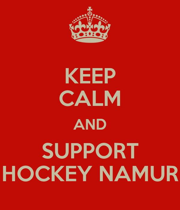 KEEP CALM AND SUPPORT HOCKEY NAMUR