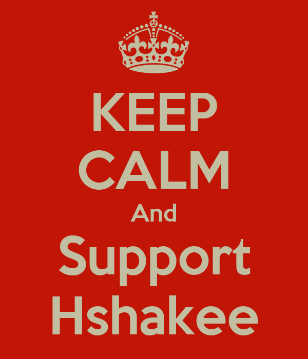 KEEP CALM And Support Hshakee