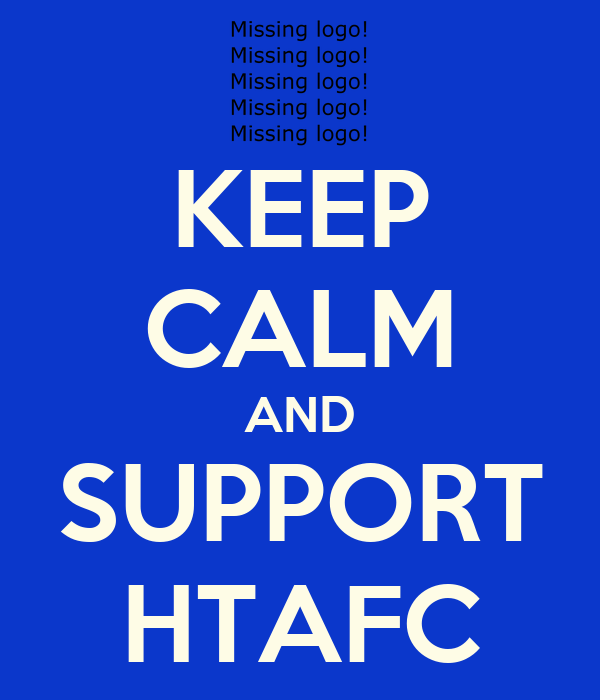 KEEP CALM AND SUPPORT HTAFC