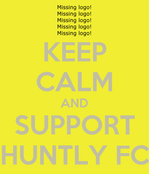 KEEP CALM AND SUPPORT HUNTLY FC