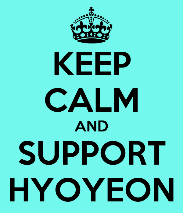 KEEP CALM AND SUPPORT HYOYEON