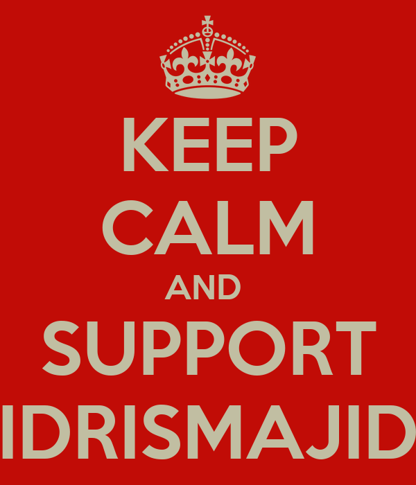 KEEP CALM AND  SUPPORT IDRISMAJID