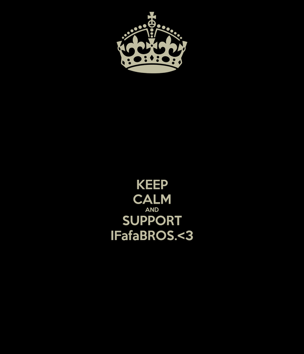 KEEP CALM AND SUPPORT IFafaBROS.<3
