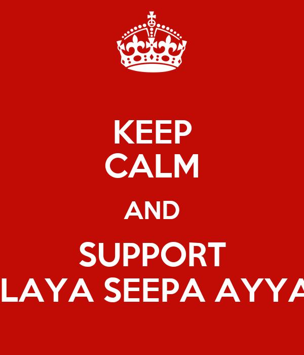 KEEP CALM AND SUPPORT ILAYA SEEPA AYYA