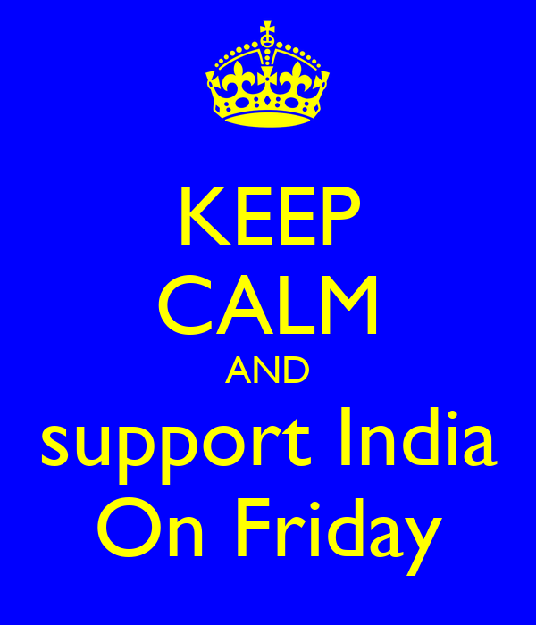 KEEP CALM AND support India On Friday