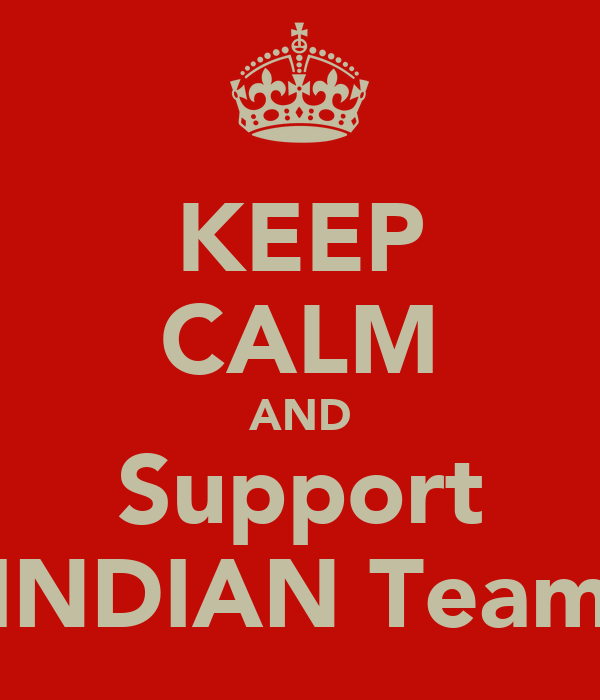 KEEP CALM AND Support INDIAN Team