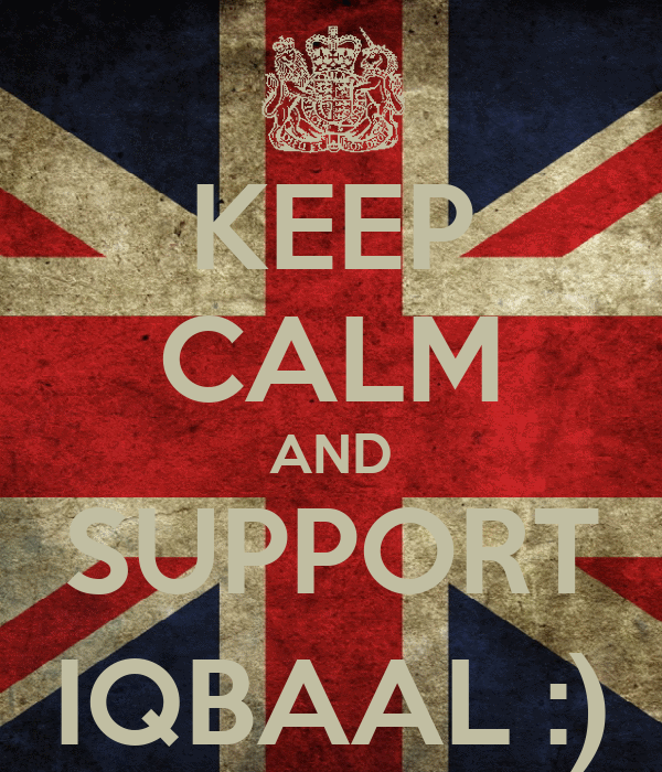KEEP CALM AND SUPPORT IQBAAL :)