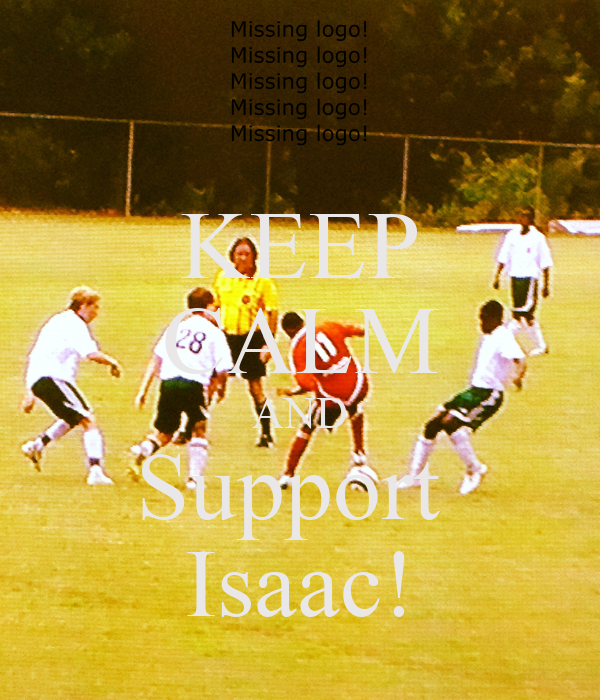 KEEP CALM AND Support  Isaac!