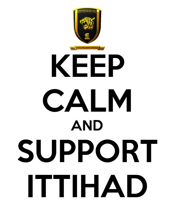 KEEP CALM AND SUPPORT ITTIHAD