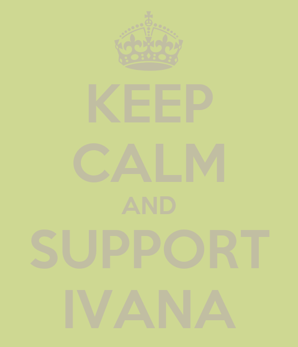 KEEP CALM AND SUPPORT IVANA