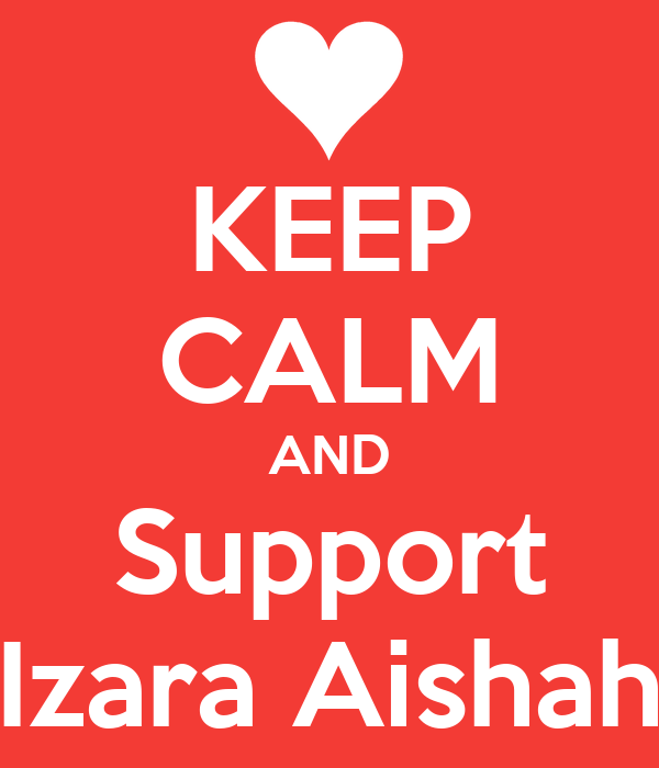 KEEP CALM AND Support Izara Aishah