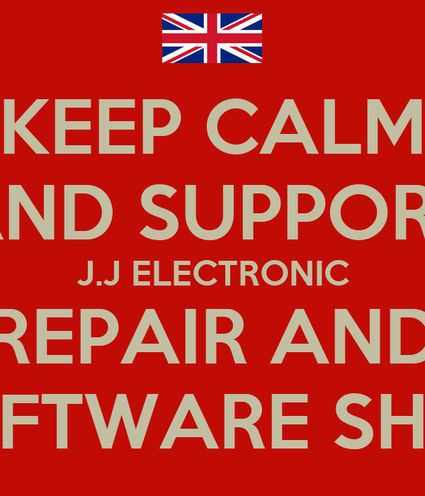 KEEP CALM AND SUPPORT J.J ELECTRONIC REPAIR AND SOFTWARE SHOP