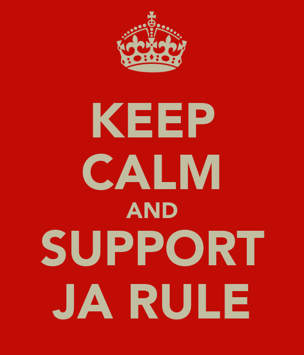 KEEP CALM AND SUPPORT JA RULE